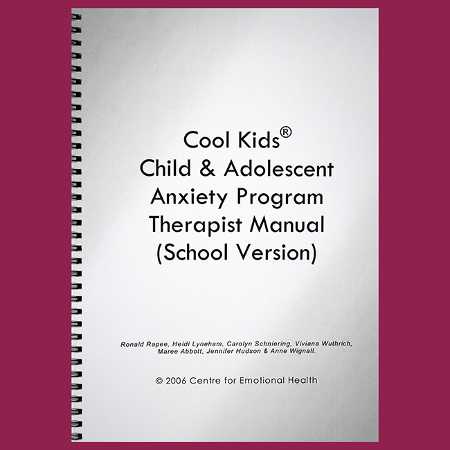 Cool Kids Child and Adolescent Anxiety Program Therapist Manual – School  Version